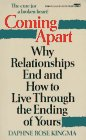 """Coming Apart-Why Relationships End And How to Live through the Ending of Yours"" by Daphne Rose Kingma."