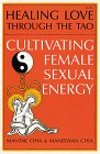 """Healing Love through the Tao Cultivating Female Sexual Energy"" Mantak Chia and Maneewan Chia"