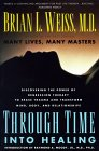 """Through time into Healing"" by Brian L. Weiss, M.D."